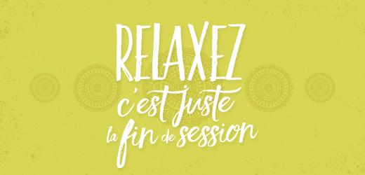 Relaxez, c'est juste la fin de session